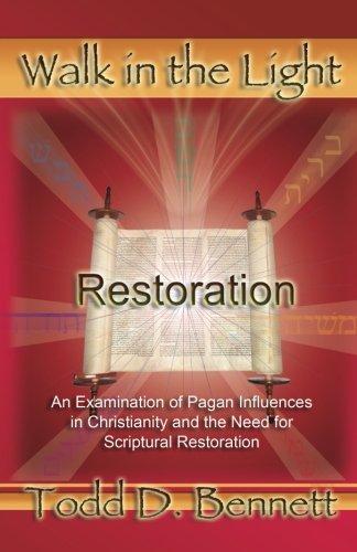 Restoration (Walk in the Light, Volume 1) (9780976865940) by Todd D. Bennett