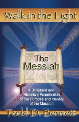 The Messiah (Walk in the Light, Volume 5) (9780976865964) by Bennett, Todd D