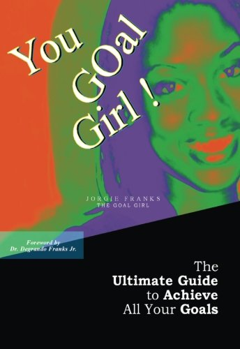9780976872603: You GOal Girl!: The Ultimate Guide to Achieve All Your Goals