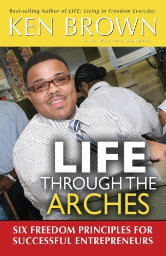 9780976874294: Life Through The Arches: Six Freedom Principles For Successful Entrprenuers