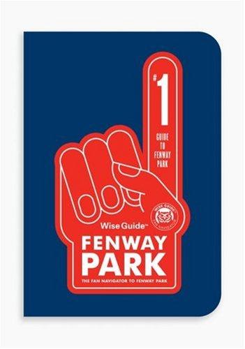 Wise Guide Fenway Park: The Fan Navigator to Fenway -- 2007 publication: Buchanan