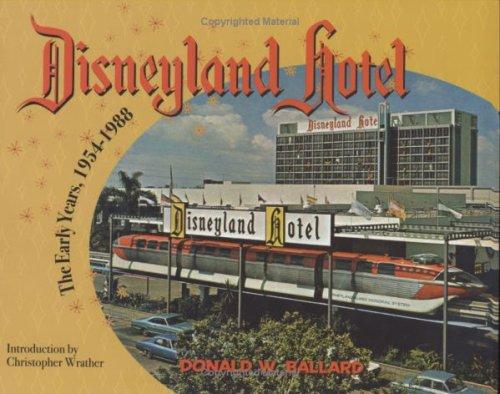 Disneyland Hotel: The Early Years 1954-1988: Donald W. Ballard