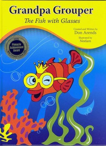 Grandpa Grouper, the Fish with Glasses: Donald L. Arends