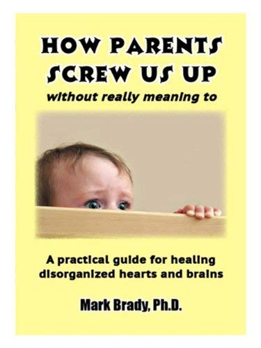 9780976889892: How Parents Screw Us Up (Without Really Meaning To)
