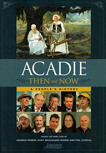 Acadie Then and Now a Peoples History (Paperback): Warren A. Perrin