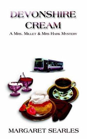 DEVONSHIRE CREAM, A Mrs. Millet & Mrs. Hark Mystery: Searles, Margaret A.
