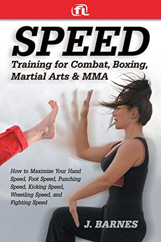 9780976899808: Speed Training for Combat, Boxing, Martial Arts, and MMA: How to Maximize Your Hand Speed, Foot Speed, Punching Speed, Kicking Speed, Wrestling Speed, and Fighting Speed