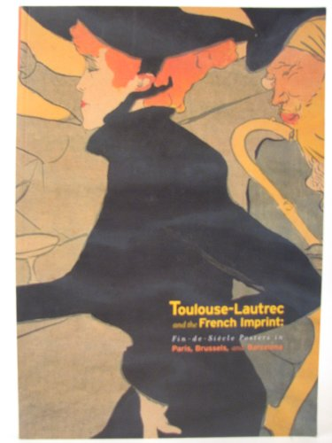 9780976903024: Toulouse-Lautrec and the French Imprint: Fin-de-Siecle Posters in Paris, Brussels, and Barcelona