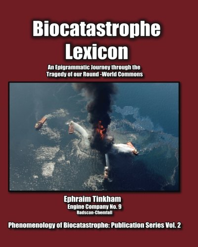 9780976915393: Biocatastrophe Lexicon: An Epigrammatic Journey through the Tragedy of our Round-World Commons