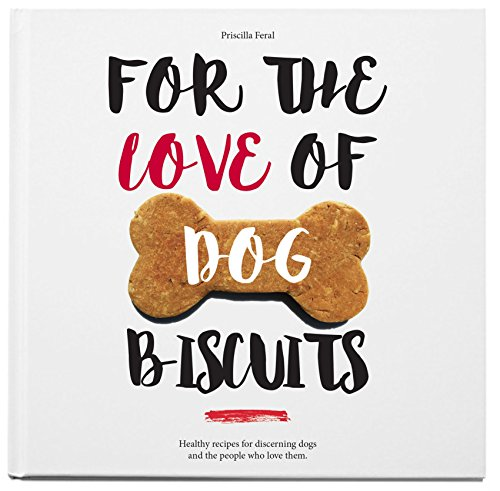 For the Love of Dog Biscuits by: Priscilla Feral