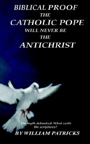 9780976918608: Biblical Proof The Catholic Pope Will Never Be The Antichrist