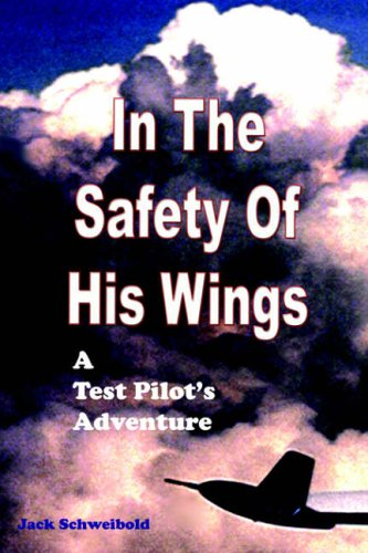 9780976918615: In The Safety Of His Wings: A Test Pilots Adventures