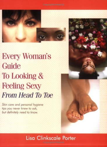9780976918905: Every Woman's Guide to Looking and Feeling Sexy from Head to Toe