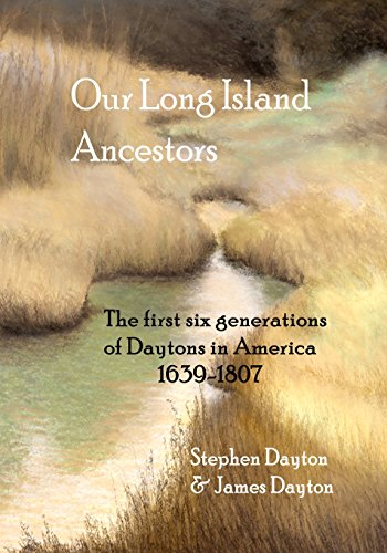 Our Long Island Ancestors: The first six generations of Daytons in America 1639-1807: James P Dayton