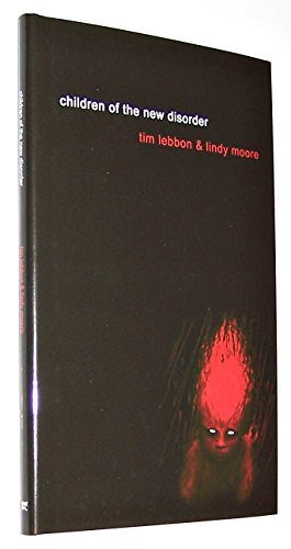 Children of the New Disorder: Lebbon, Tim. Moore, Lindy