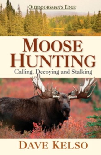9780976923336: Moose Hunting: Calling, Decoying and Stalking