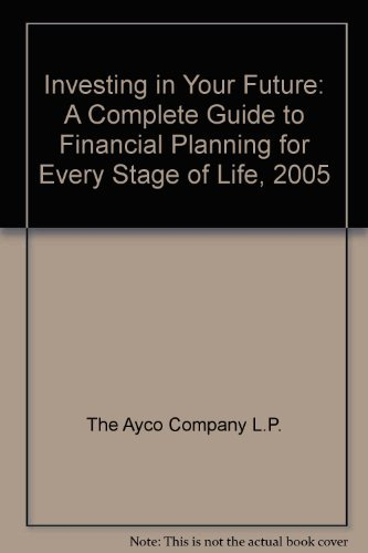 Investing in Your Future: A Complete Guide to Financial Planning for Every Stage of Life, 2005: The...