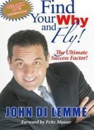 FIND YOUR WHY AND FLY! The Ultimate Success Factor: John Di Lemme