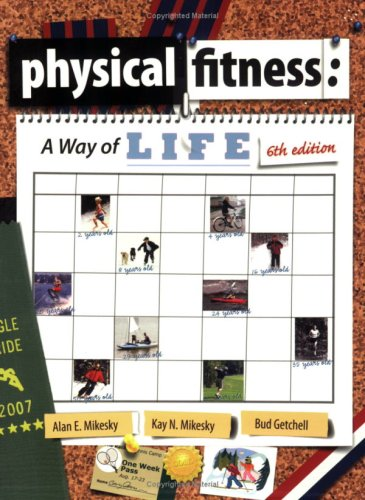 Physical Fitness: A Way of Life, 6th: Alan E. Mikesky,