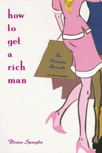 9780976932505: How to Get a Rich Man: The Princess Formula