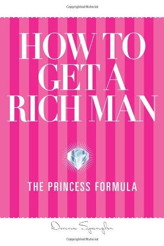 9780976932512: How to Get a Rich Man: The Princess Formula
