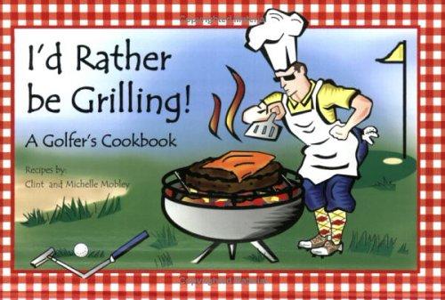 9780976937500: I'd Rather be Grilling! A Golfer's Cookbook