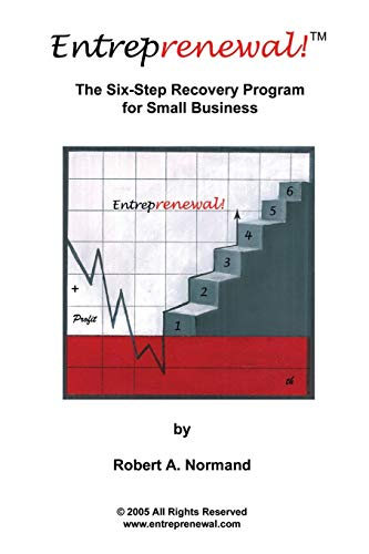 Entreprenewal! : The Six Step Recovery Program for Small Business: Normand, Robert A.