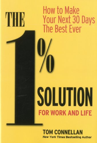 9780976950622: The 1% Solution for Work and Life: How to Make Your Next 30 Days the Best Ever