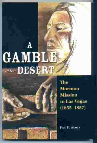 9780976953203: A Gamble in the Desert: The Mormon Mission in Las Vegas (1855-1857)