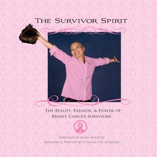 The Survivor Spirit: The Beauty, Passion & Power of Breast Cancer Survivors: Derosier, Cynthia ...