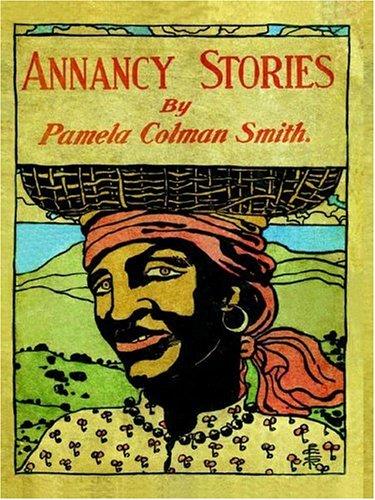 Annancy Stories by Pamela Colman Smith: Pamela C Smith