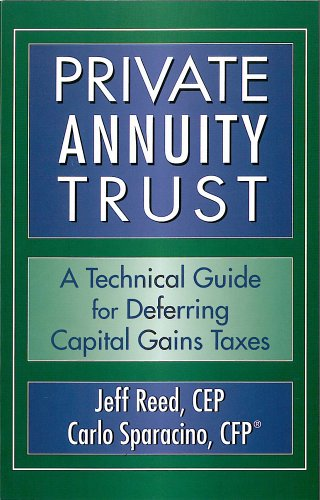 Private Annuity Trust A Technical Guide for Deferring Capital Gains Taxes: Jeff Reed,CEP Carlo ...