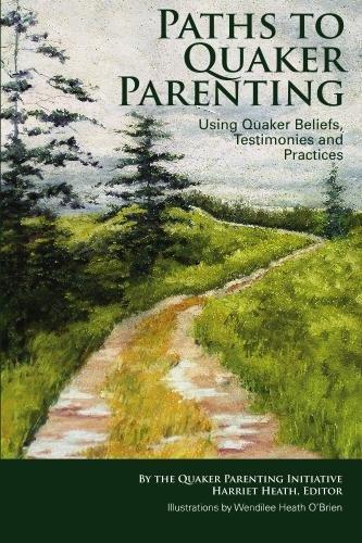 Paths to Quaker Parenting Using Quaker Beliefs,: Heath, Editor, Harriet;