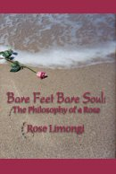 9780976967903: Bare Feet Bare Soul: The Philosophy of a Rose