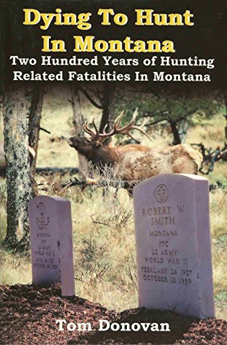 Dying to Hunt in Montana Two Hundred Years of Hunting Related Fatalities in Montana: Donovan, Tom