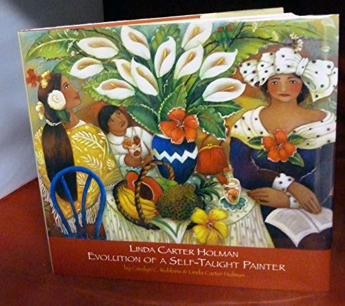 Linda Carter Holman: Evolution of a Self-Taught Painter a Work in Progress: Robbins, Carolyn C.;...