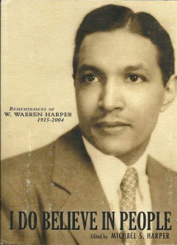 I Do Believe in People - remembrances of W. Warren Harper, 1915-2004 (SIGNED): Harper, Michael S. (...