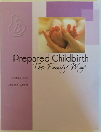 Prepared Childbirth: The Family Way: Amis, Debby