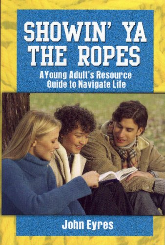 Showin' Ya the Ropes: A Young Adult's Resource Guide to Navigate Life