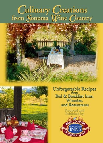 Culinary Creations from Sonoma Wine Country: Unforgettable Recipes from Bed & Breakfast Inns, ...