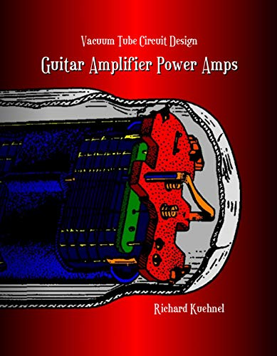9780976982241: Vacuum Tube Circuit Design: Guitar Amplifier Power Amps by Richard Kuehnel (2008) Paperback