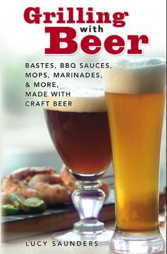 9780976987505: Grilling with Beer: Bastes, BBQ Sauces, Mops, Marinades & More Made with Craft Beer