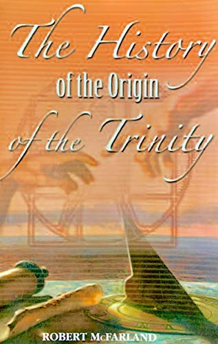 9780976991304: The History of the Origin of the Trinity