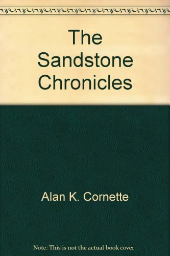 The Sandstone Chronicles: Rock Art and the Red River Gorge: Cornette, Alan K.