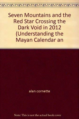 9780976992028: Seven Mountains and the Red Star Crossing the Dark Void in 2012 (Understanding the Mayan Calendar an