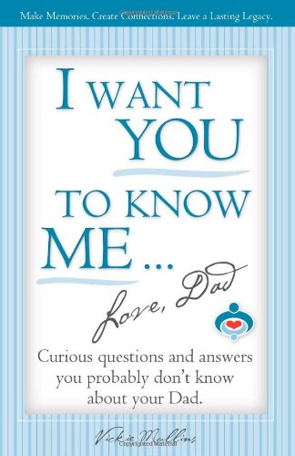 I Want You To Know Me ... Love, Dad: Mullins, Vickie Lynn