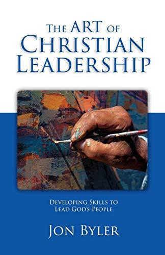 The Art of Christian Leadership: Jon Byler