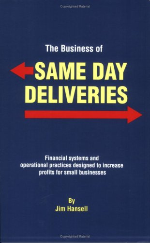 9780977016105: The Business of Same Day Deliveries: Financial Systems and Operational Practices Designed to Increase Profits for Small Businesses