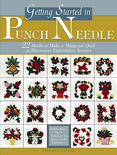 9780977016655: Getting Started in Punch Needle: 22 Motifs To Make A Miniature Quilt Or Decorative Embroidery Accents