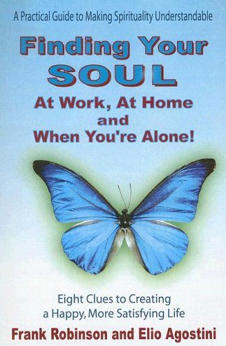 Finding Your Soul at Work, at Home and When You're Alone!: Eight Clues to Creating a Happy, ...